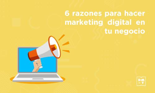 razones para hacer marketing digital en tu negocio